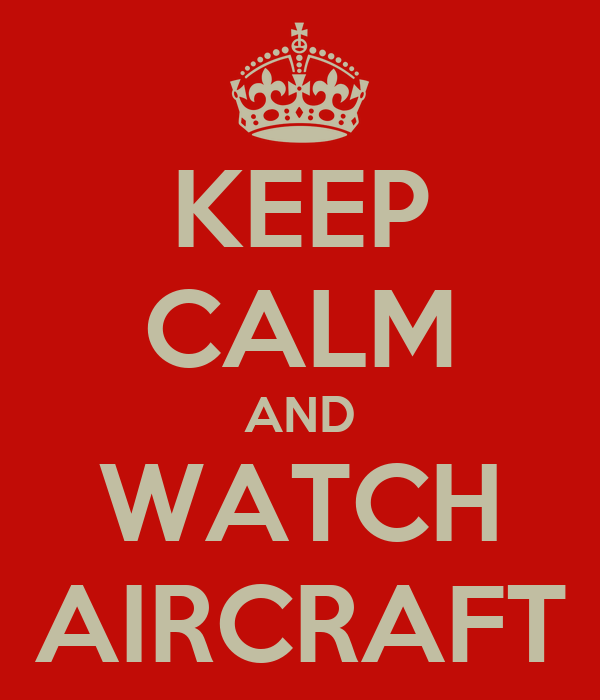 KEEP CALM AND WATCH AIRCRAFT