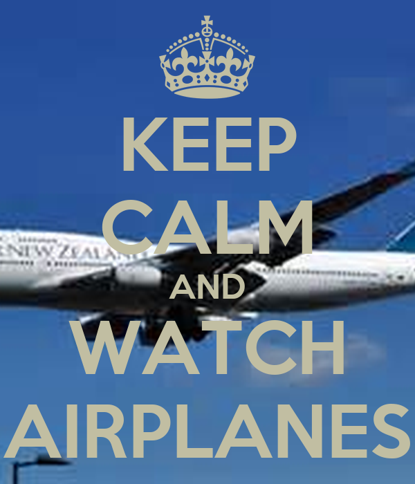 KEEP CALM AND WATCH AIRPLANES