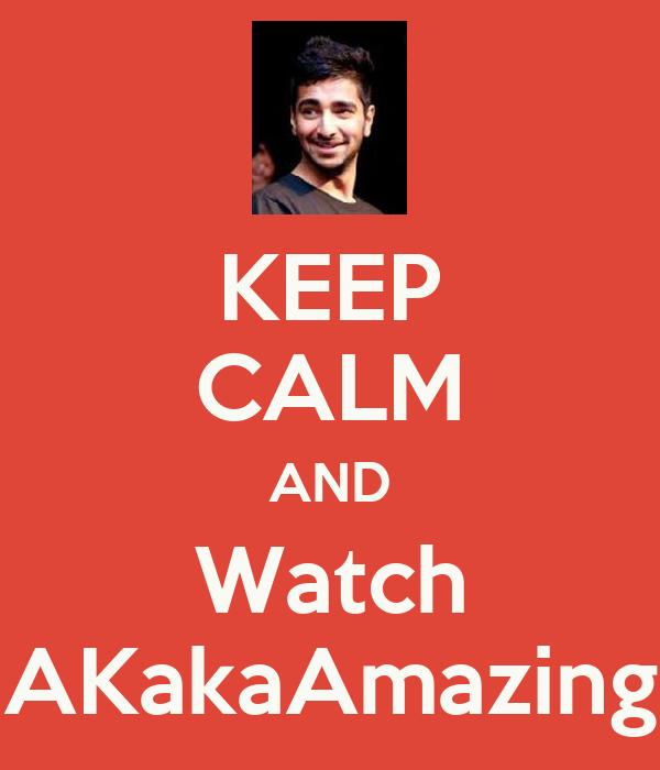 KEEP CALM AND Watch AKakaAmazing