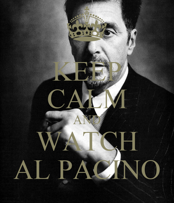 KEEP CALM AND WATCH AL PACINO