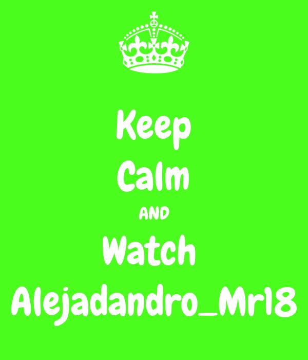 Keep Calm AND Watch  Alejadandro_Mr18