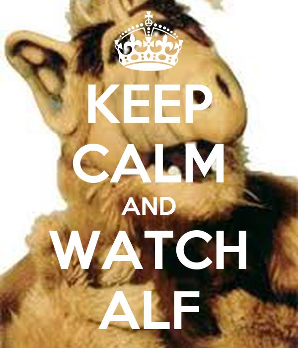 KEEP CALM AND WATCH ALF