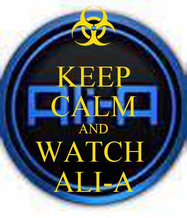 KEEP CALM AND WATCH  ALI-A