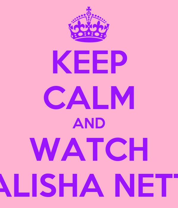 KEEP CALM AND WATCH ALISHA NETT