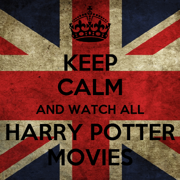 KEEP CALM AND WATCH ALL HARRY POTTER MOVIES
