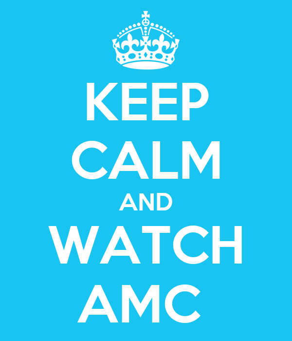 KEEP CALM AND WATCH AMC