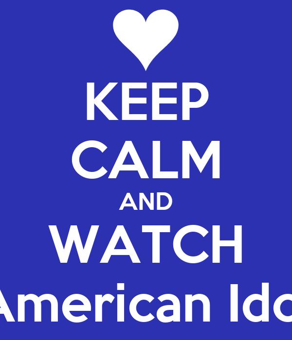 KEEP CALM AND WATCH American Idol