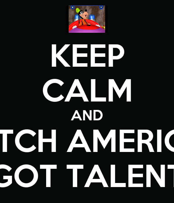 KEEP CALM AND WATCH AMERICA'S GOT TALENT