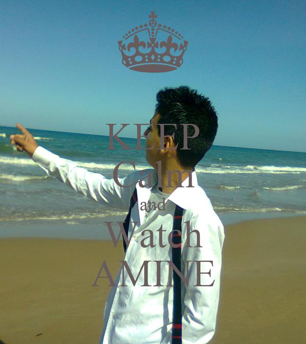 KEEP Calm and Watch  AMINE
