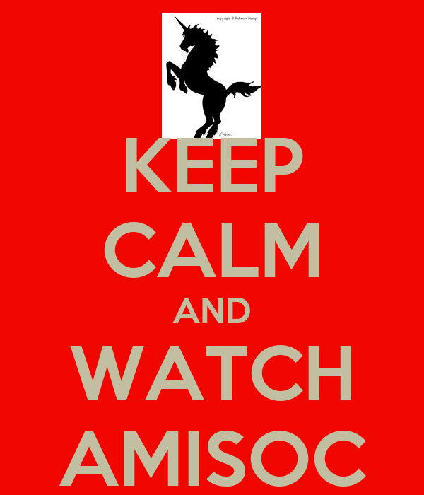 KEEP CALM AND WATCH AMISOC