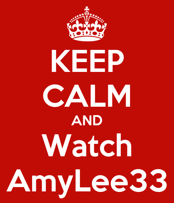 KEEP CALM AND Watch AmyLee33
