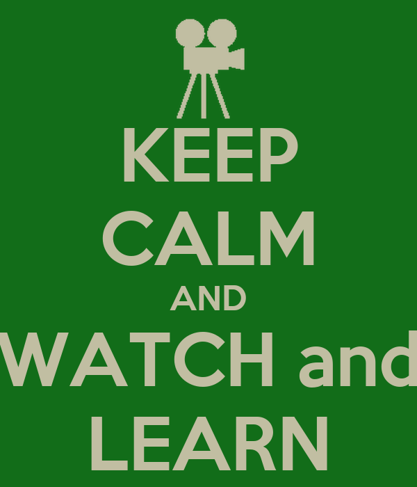 KEEP CALM AND WATCH and LEARN