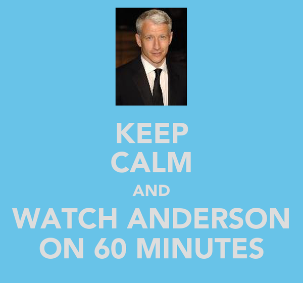 KEEP CALM AND WATCH ANDERSON ON 60 MINUTES