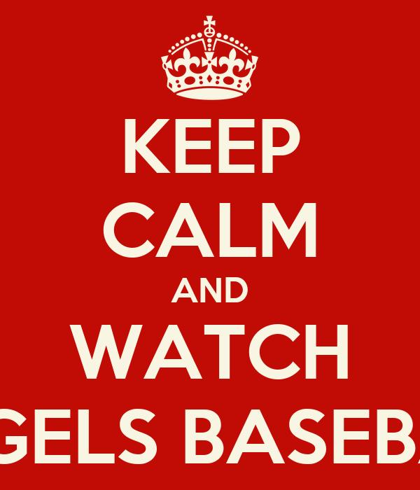 KEEP CALM AND WATCH ANGELS BASEBALL