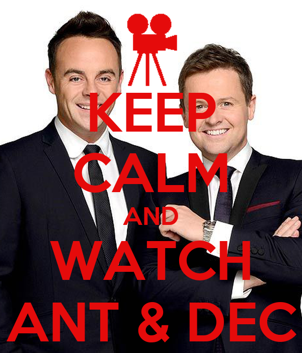 KEEP CALM AND WATCH ANT & DEC