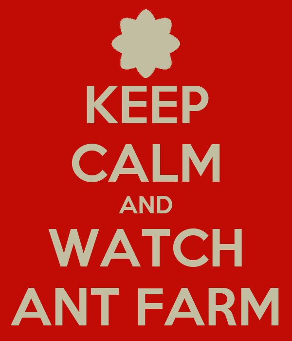 KEEP CALM AND WATCH ANT FARM