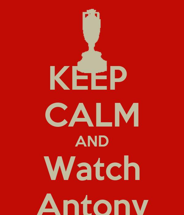 KEEP  CALM AND Watch Antony