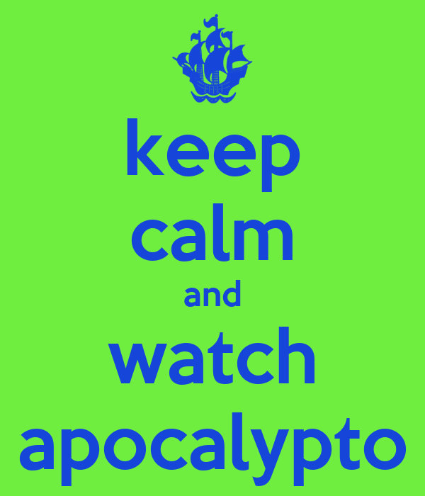 keep calm and watch apocalypto