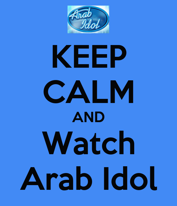 KEEP CALM AND Watch Arab Idol