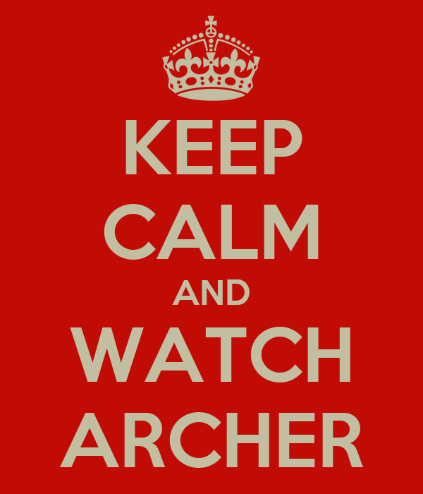 KEEP CALM AND WATCH ARCHER