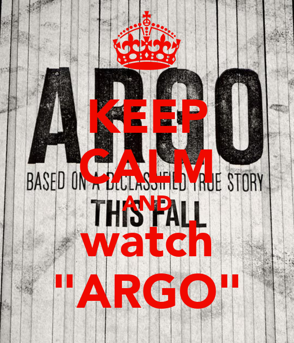 "KEEP CALM AND watch ""ARGO"""