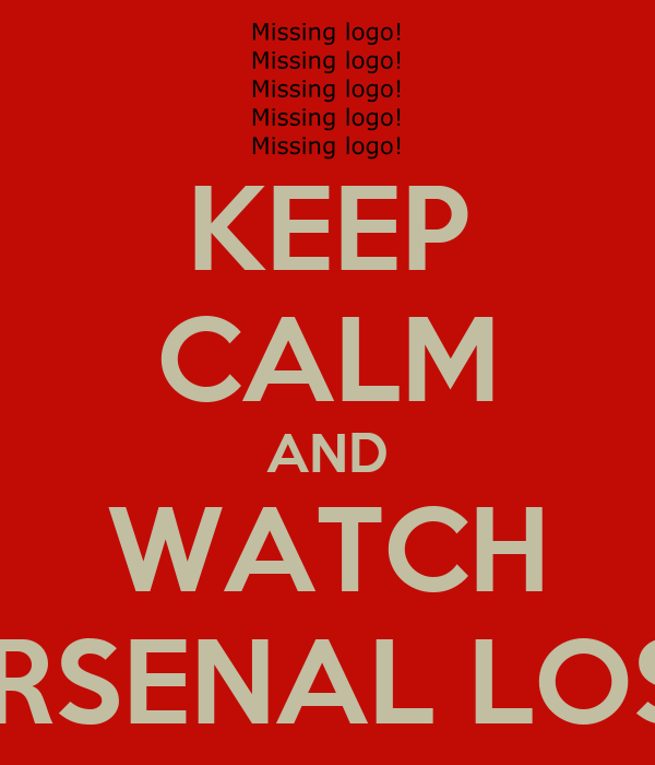 KEEP CALM AND WATCH ARSENAL LOSE