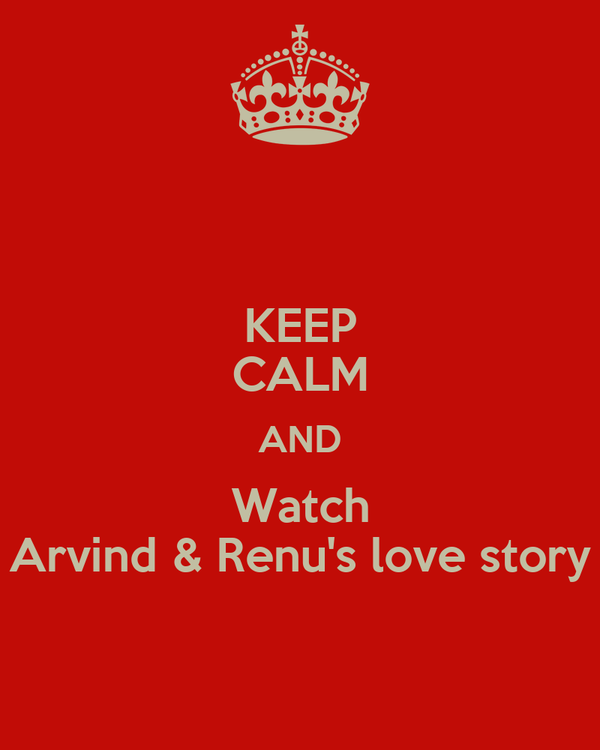 KEEP CALM AND Watch Arvind & Renu's love story