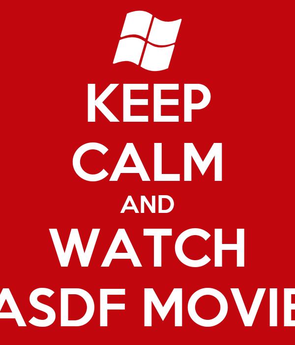 KEEP CALM AND WATCH ASDF MOVIE