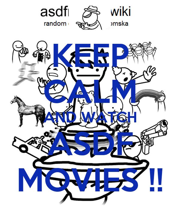 KEEP CALM AND WATCH ASDF MOVIES !!