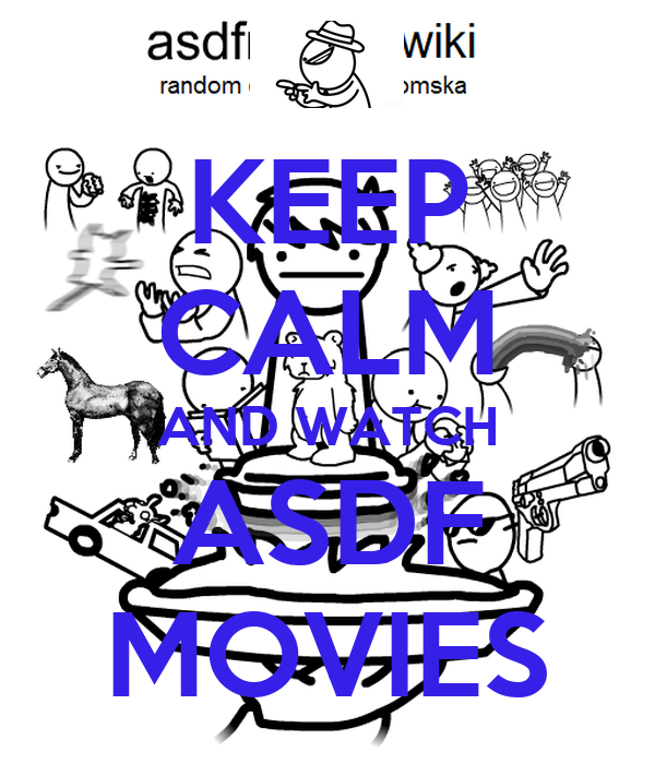 KEEP CALM AND WATCH ASDF MOVIES