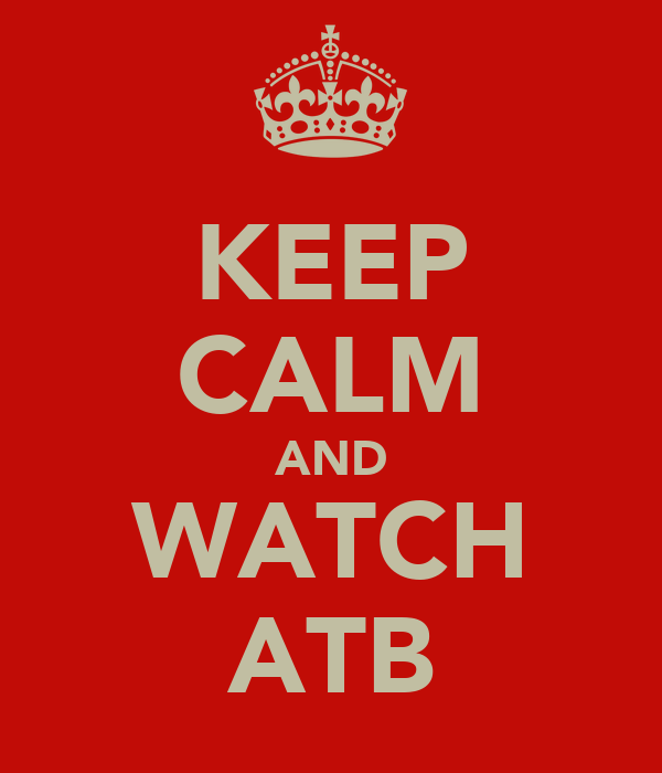 KEEP CALM AND WATCH ATB