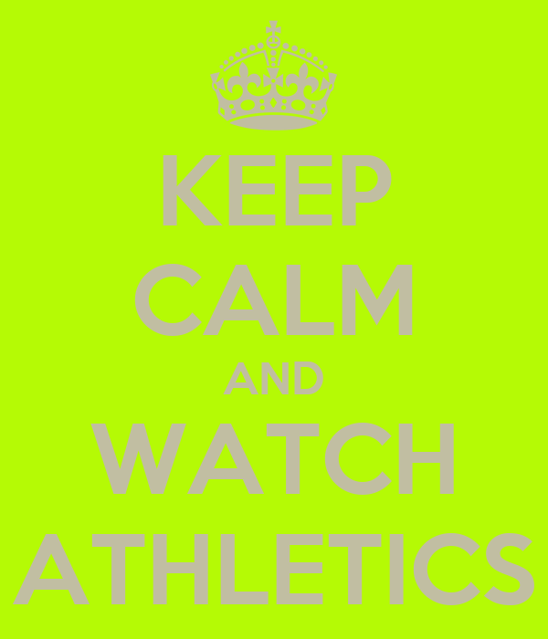KEEP CALM AND WATCH ATHLETICS