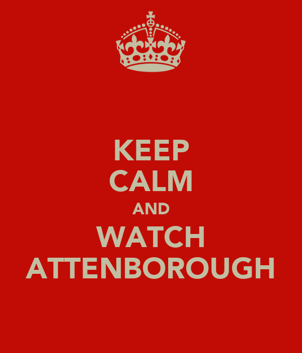 KEEP CALM AND WATCH ATTENBOROUGH