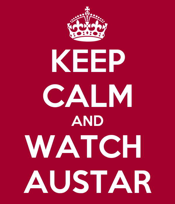 KEEP CALM AND WATCH  AUSTAR