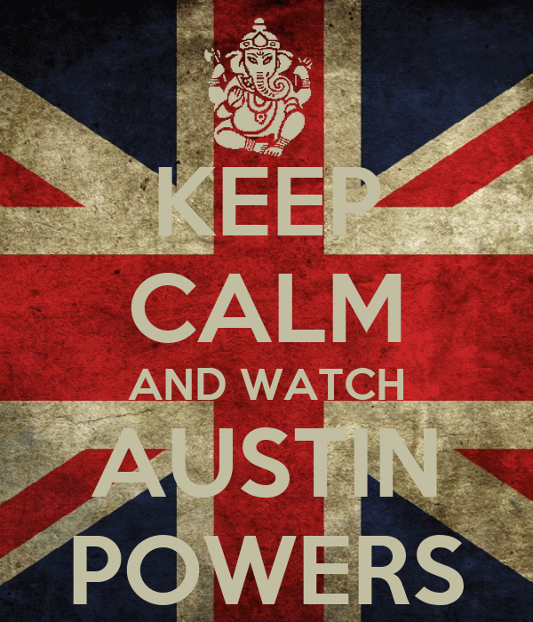 KEEP CALM AND WATCH AUSTIN POWERS