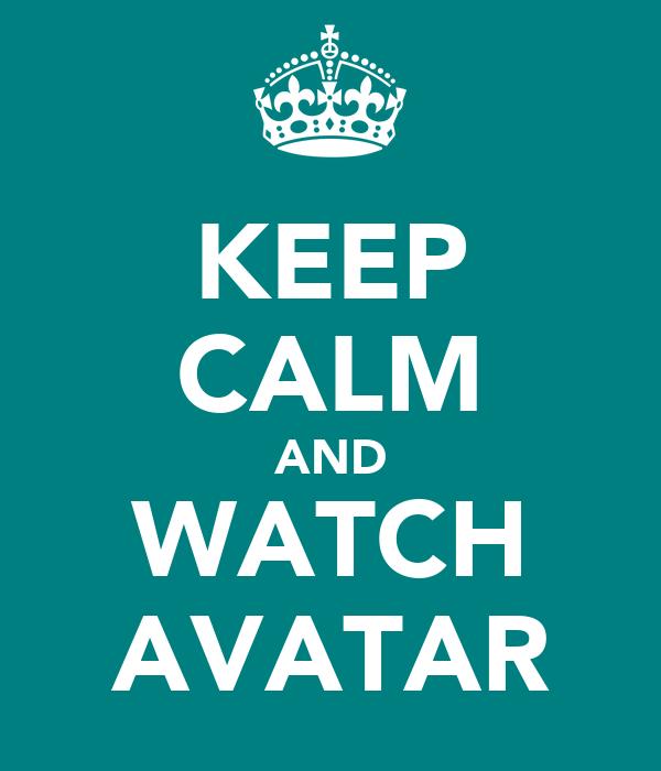 KEEP CALM AND WATCH AVATAR