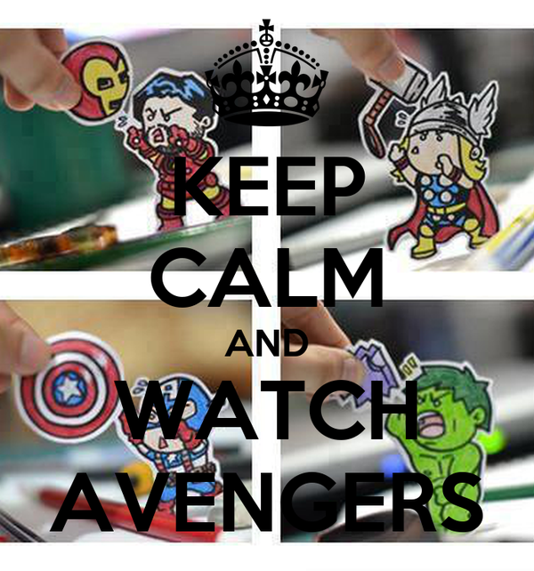KEEP CALM AND WATCH AVENGERS
