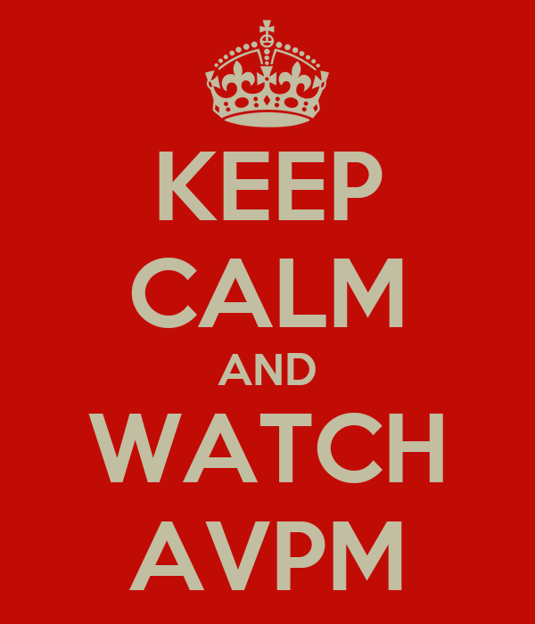 KEEP CALM AND WATCH AVPM