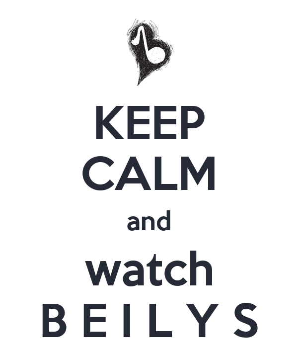 KEEP CALM and watch B E I L Y S