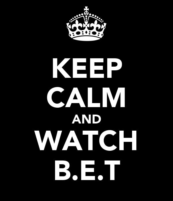 KEEP CALM AND WATCH B.E.T