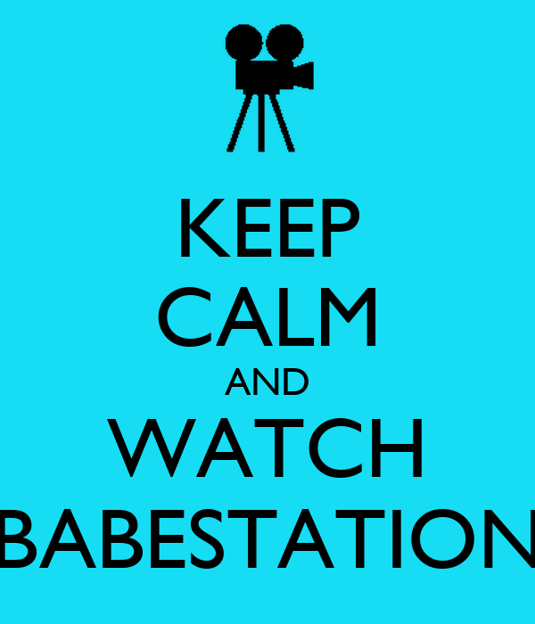 KEEP CALM AND WATCH BABESTATION