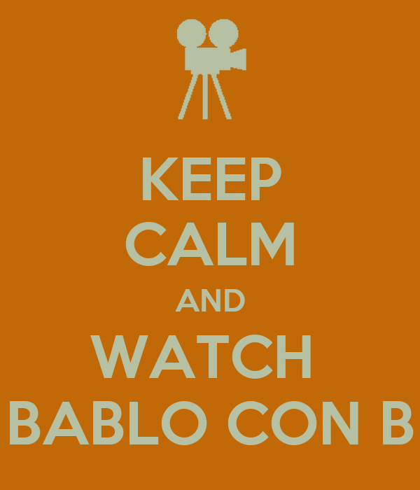 KEEP CALM AND WATCH  BABLO CON B