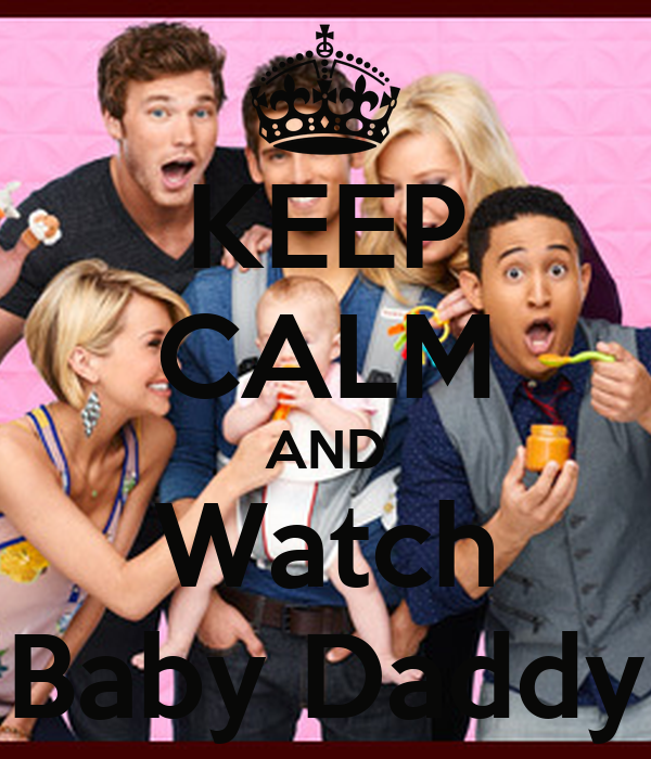 KEEP CALM AND Watch Baby Daddy