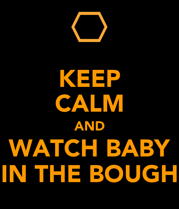 KEEP CALM AND WATCH BABY IN THE BOUGH