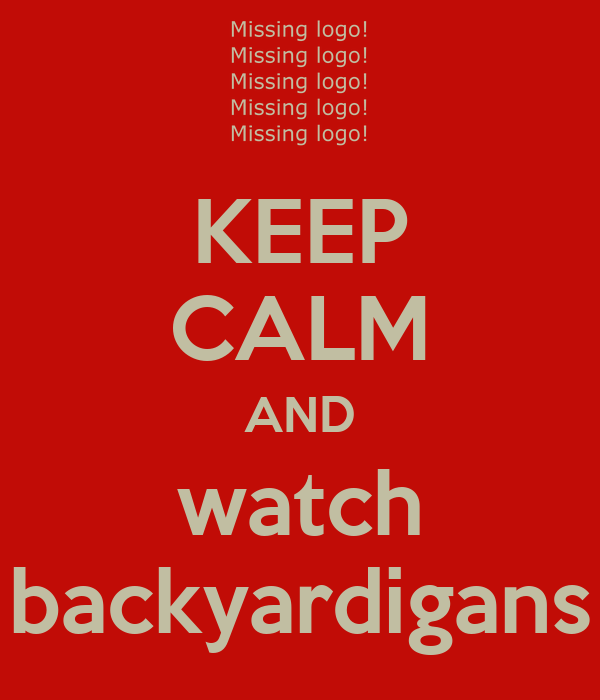 KEEP CALM AND watch backyardigans