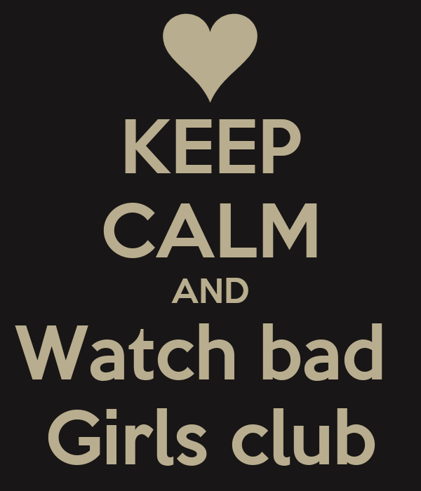 KEEP CALM AND Watch bad  Girls club