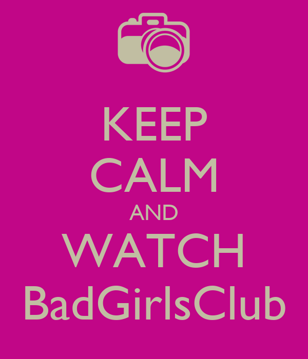 KEEP CALM AND WATCH BadGirlsClub