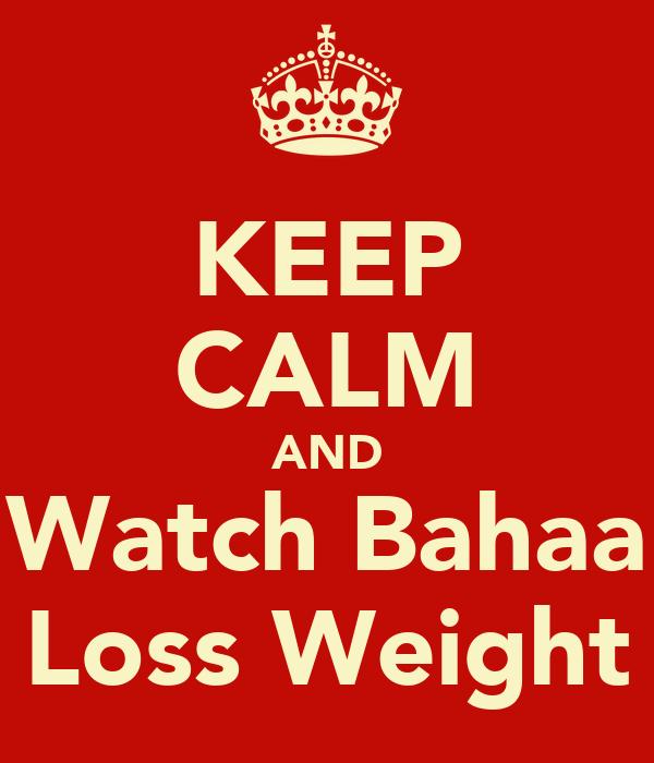 KEEP CALM AND Watch Bahaa Loss Weight