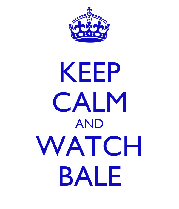 KEEP CALM AND WATCH BALE
