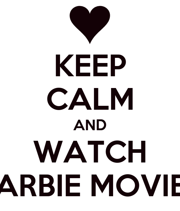 KEEP CALM AND WATCH BARBIE MOVIES